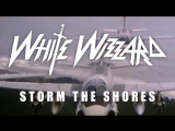 White Wizzard - Storm The Shores (Official Lyric Video)