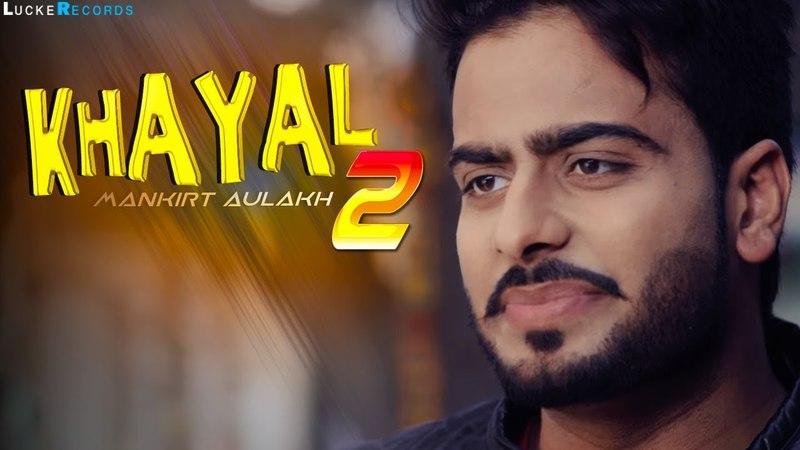 Khayal 2 (Full Video) - Mankirt Aulakh | Sukh Sanghera | New Punjabi Songs 2018