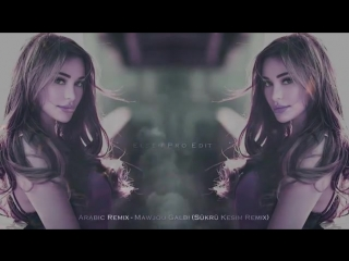 Arabic Remix - Mawjou Galbi _ New Version (Şükrü Kesim Remix) ELSEN PRO EDİT 201.mp4