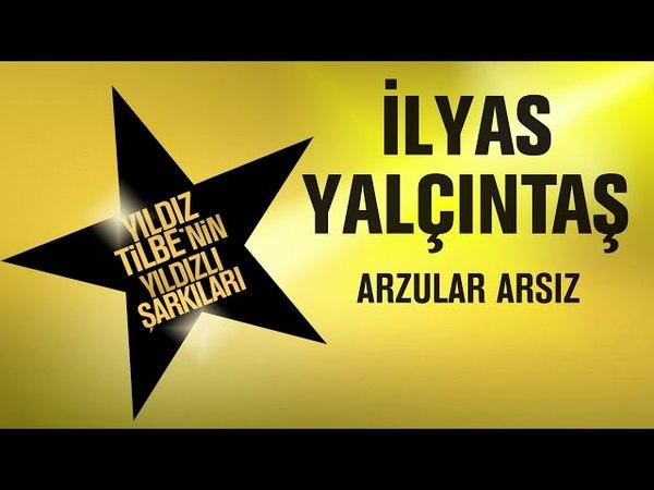 İlyas Yalçıntaş - Arzular Arsız (Yıldız Tilbenin Yıldızlı Şarkıları)