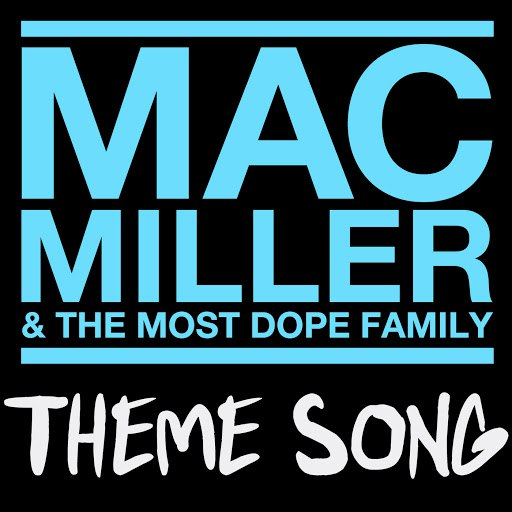Mac Miller альбом Mac Miller & The Most Dope Family Theme Song