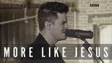 More Like Jesus // Passion // New Song Cafe