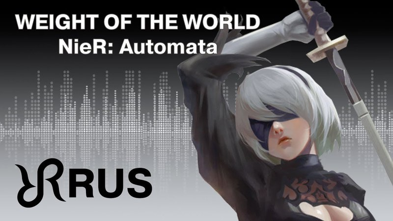 NieR:Automata [Weight of the World] Keiichi Okabe RUS song cover