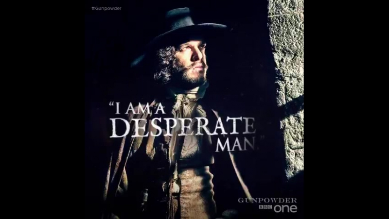 Gunpowder: Desperate men will take desperate measures…