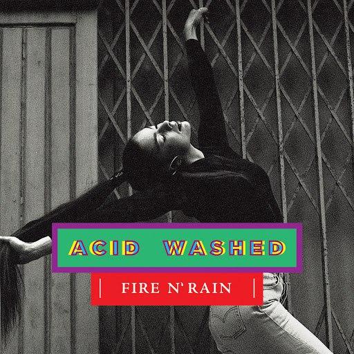 Acid Washed альбом Fire N' Rain