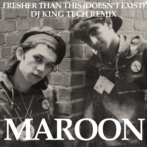 Maroon альбом Fresher Than This (Doesn't Exist) [DJ King Tech Remix]