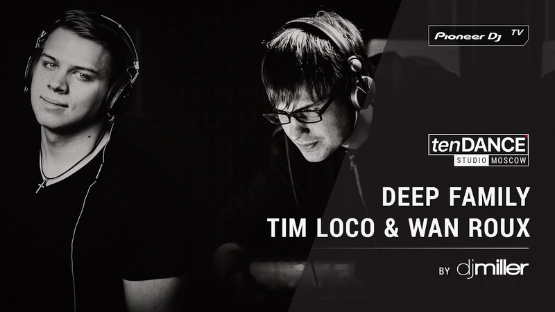 TenDANCE show выпуск 62 w/ TIM LOCO WAN ROUX [ DEEP FAMILY ] @ Pioneer DJ TV | Moscow