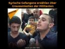 Syrische Gefangene erzählen über Grausamkeiten der Militanten