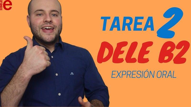 Tarea 2 | Consejos para aprobar la Expresión Oral | DELE B2
