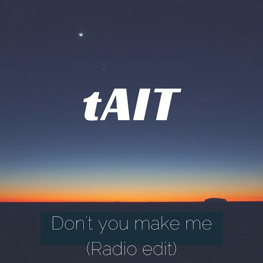 Tait альбом Don't You Make Me (Radio Edit)