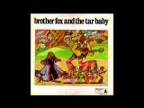 Brother Fox And The Tar Baby, Brother Fox And The Tar Baby 1969