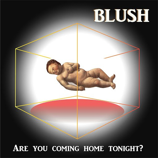Blush альбом Are You Coming Home Tonight?