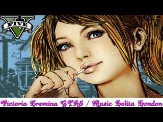 Victoria Eremina GTA5 / Music Lolita London