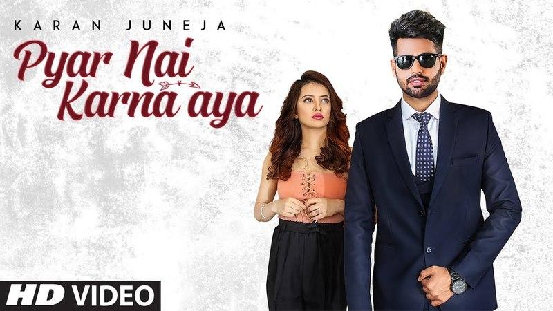 Pyar Nai Karna Aya : Karan Juneja (Full Song) Arpan Bawa | Shah Ali | Latest Punjabi Songs 2018
