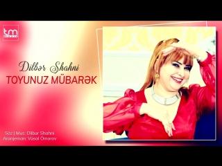 Dilber Shahni - Toyunuz mübarək