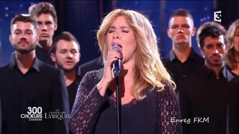 Chimène Badi - Caruso - 300 Choeurs chantent les grands airs lyriques 27 Octobre