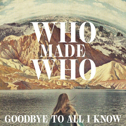 WhoMadeWho альбом Goodbye to All I Know (Remixes)