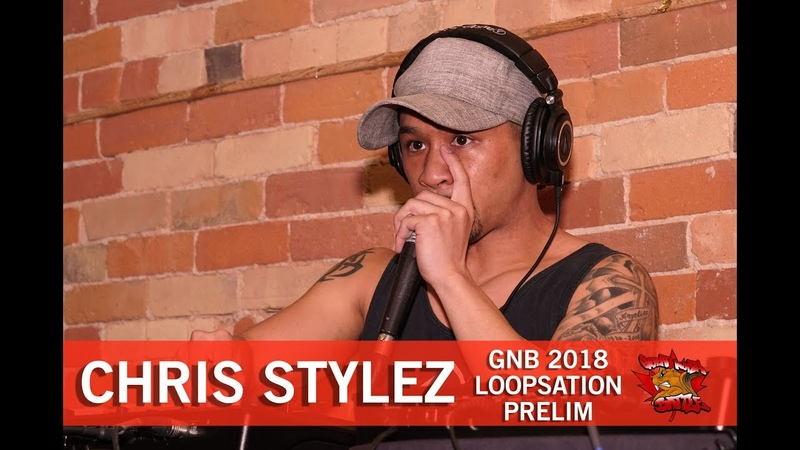 Chris Stylez   GNB 2018   Loopstation - Prelim