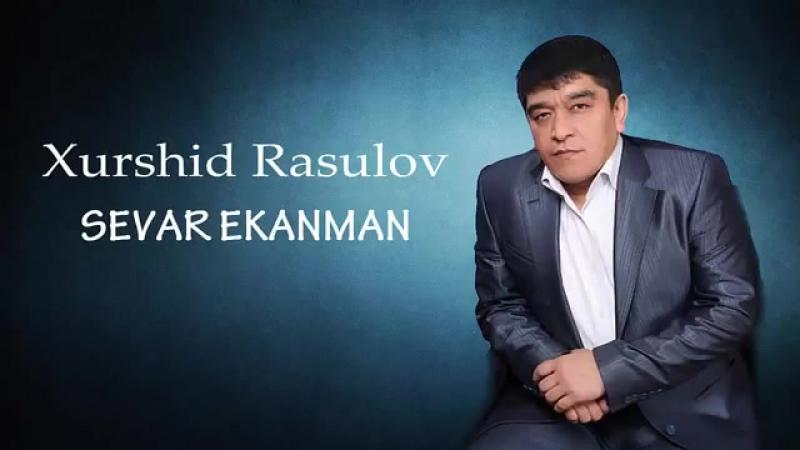 Xurshid Rasulov - Sevar ekanman.mp4