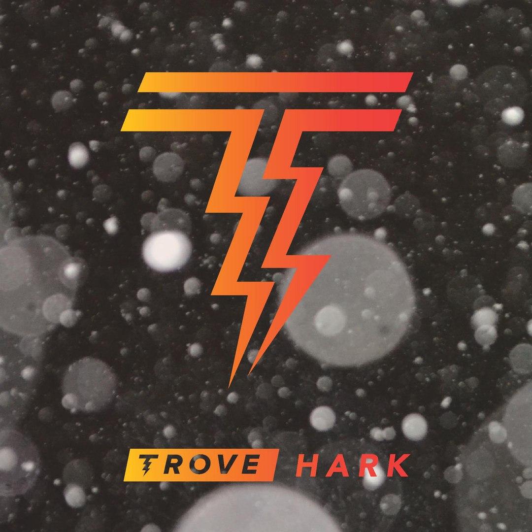 Trove - Hark [EP] (2017)