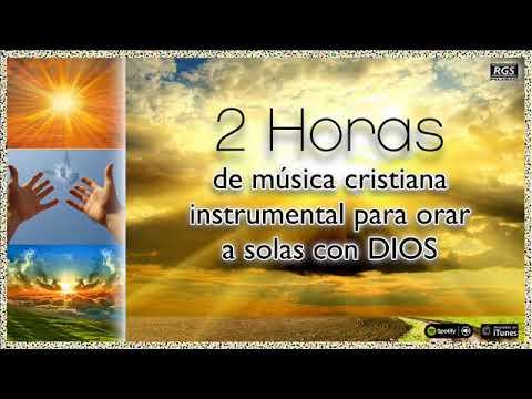 2 Horas de música instrumental cristiana para orar a Dios Alabanzas para pedir a Dios Rey de Reyes