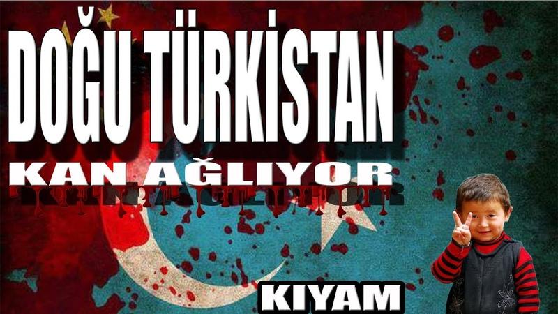 Kıyam - DoğuTürkistanKanAğlıyor - Doğu Türkistan Kanayan Yaramızdır