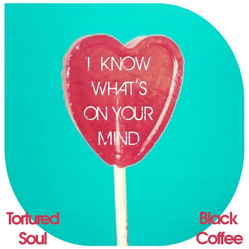 Black Coffee альбом I Know What's on Your Mind (Tortured Soul vs. Black Coffee)