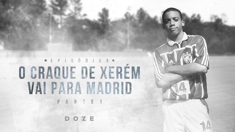 EP03: O Craque de Xerém vai para Madrid | Parte 1 | DOZE