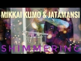Jatamansi и Mikkai kumo - Мерцание
