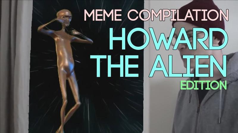 MEME COMPILATION HOWARD THE ALIEN EDITION PART 1