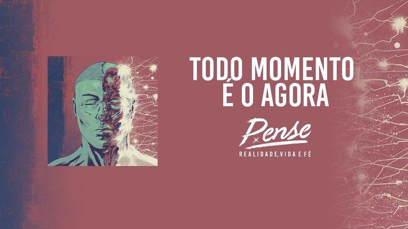 10 Pense - Todo Momento é o Agora (áudio)