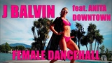 J BALVIN feat. ANITA DOWNTOWN FEMALE DANCEHALL STEPSNatali LazukaItaly