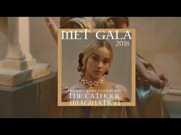 MET GALA 2018 | HEAVENLY BODIES AND FASHION
