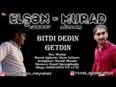 Murad Ağdamlı ft Elşən Səlimov Bitdi Dedin Getdin 2018 Official Audio