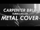 Carpenter Brut - Turbo Killer Metal Cover