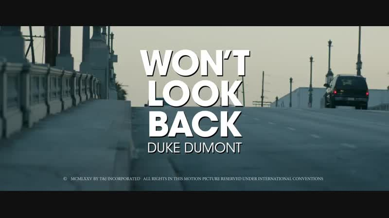 Duke Dumont Won't Look Back 720p mp4