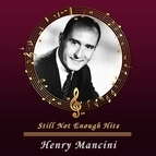 Henry Mancini альбом Still Not Enough Hits