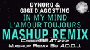 In My Mind L'Amour Toujours Medley REMIX Dynoro ft. Gigi D'Agostino CyberBEATzzz Mashup By A.D.D.J.