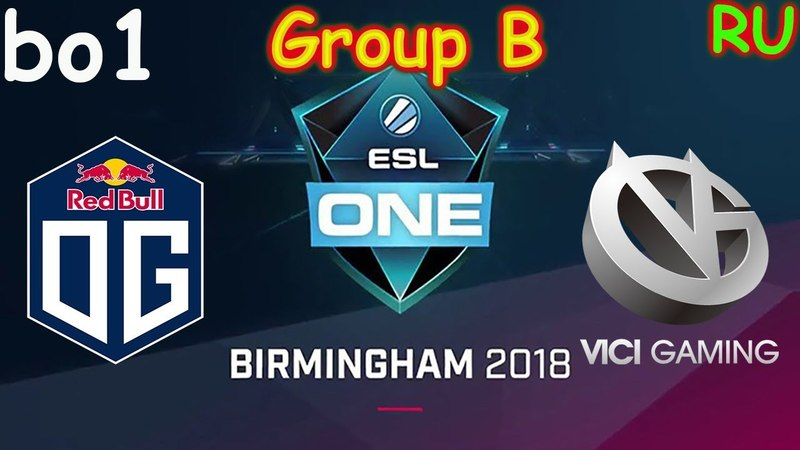 OG vs VG BO1 ESL One Birmingham 2018 Major RU Group B