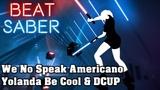 Beat Saber - We No Speak Americano - Yolanda Be Cool &amp DCUP (custom song) FC