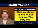 Mark Taylor Prophecy August 4, 2018 – OBAMA'S GOING TO PRISON BUT HE'S NOT THE ONLY ONE