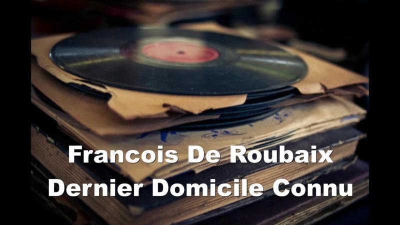 François de Roubaix - Dernier domicile Connu