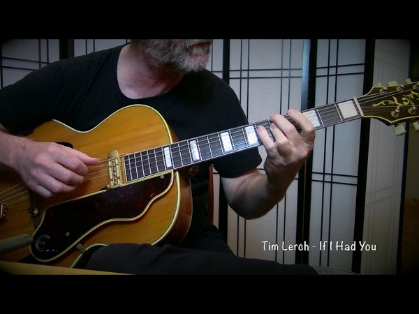 Tim Lerch - If I Had You Solo Guitar 1939 Epiphone Broadway