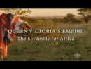 Queen Victorias Empire. Episode 5. The Scramble for Africa Discovery Channel 2001