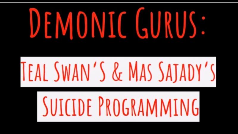 Suicide Programming -- via Demonic Gurus Teal Swan Mas Sajady