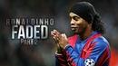 Ronaldinho - Faded ( Alan Walker )   Part 2