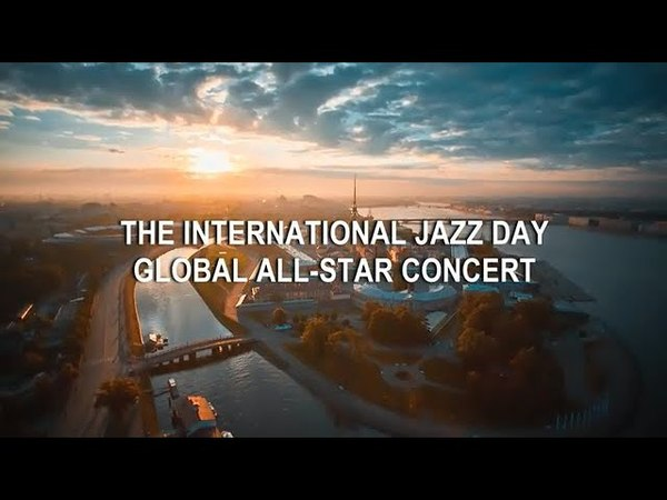 The International Jazz Day Global All-Star Concert (St Petersburg, Russia, 30 April 2018)