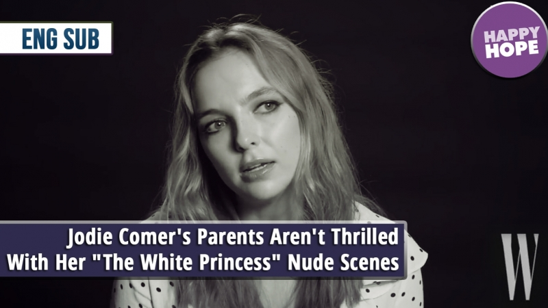 Jodie Comers Parents Arent Thrilled With Her The White Princess Nude Scenes [eng sub]