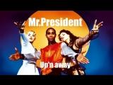 MR. PRESIDENT - Upn Away (Radio Mix)