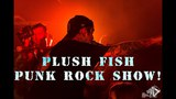 Plush Fish - Punk rock show!